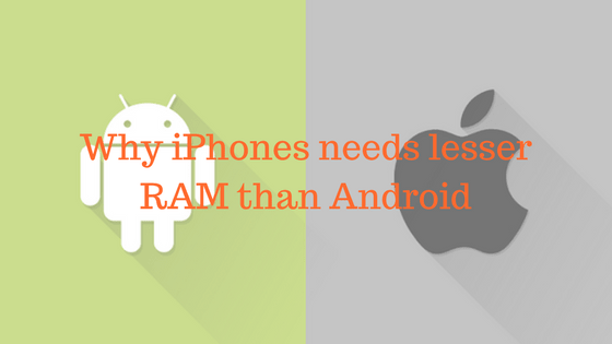 Why iPhone 7 needs lesser RAM than Android.