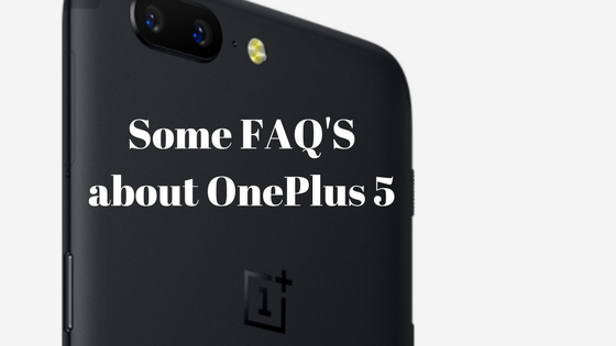 Read 20 FAQ'S before buying OnePlus 5