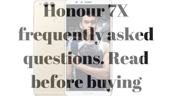 16 FAQ's about Honor 7X before buying